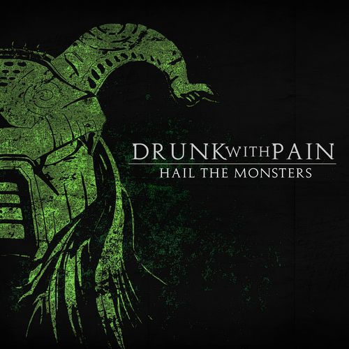 DRUNK WITH PAIN Hail The Monsters