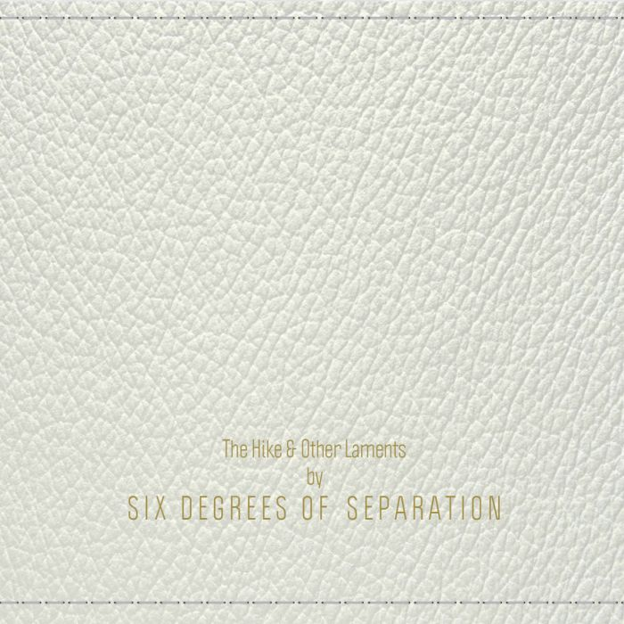 SIX DEGREES OF SEPARATION The Hike & Other Laments
