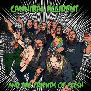 CANNIBAL ACCIDENT Cannibal Accident and the Friends of Flesh